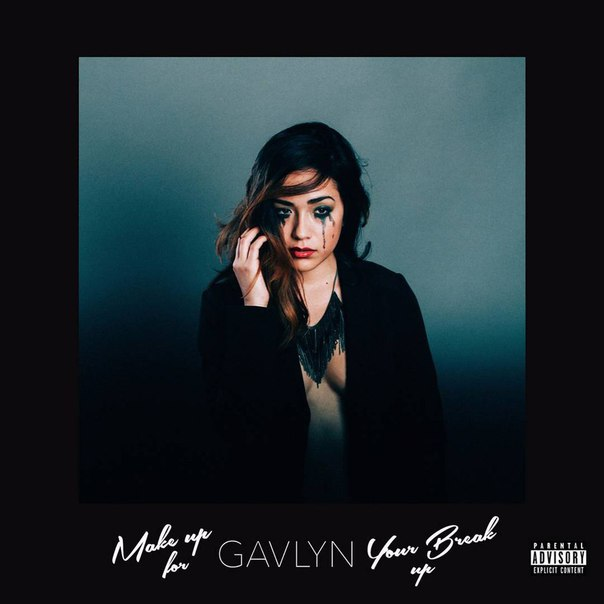 Gavlyn – Make Up For Your Break Up (2015)