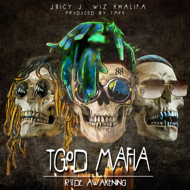 Juicy J, Wiz Khalifa, TGOD Mafia - Rude Awakening